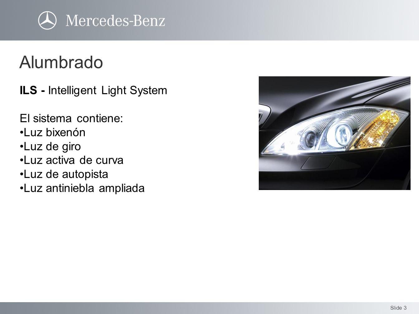 Slide 3 ILS - Intelligent Light System El sistema contiene: Luz bixenón Luz de giro Luz activa de curva Luz de autopista Luz antiniebla ampliada Alumb