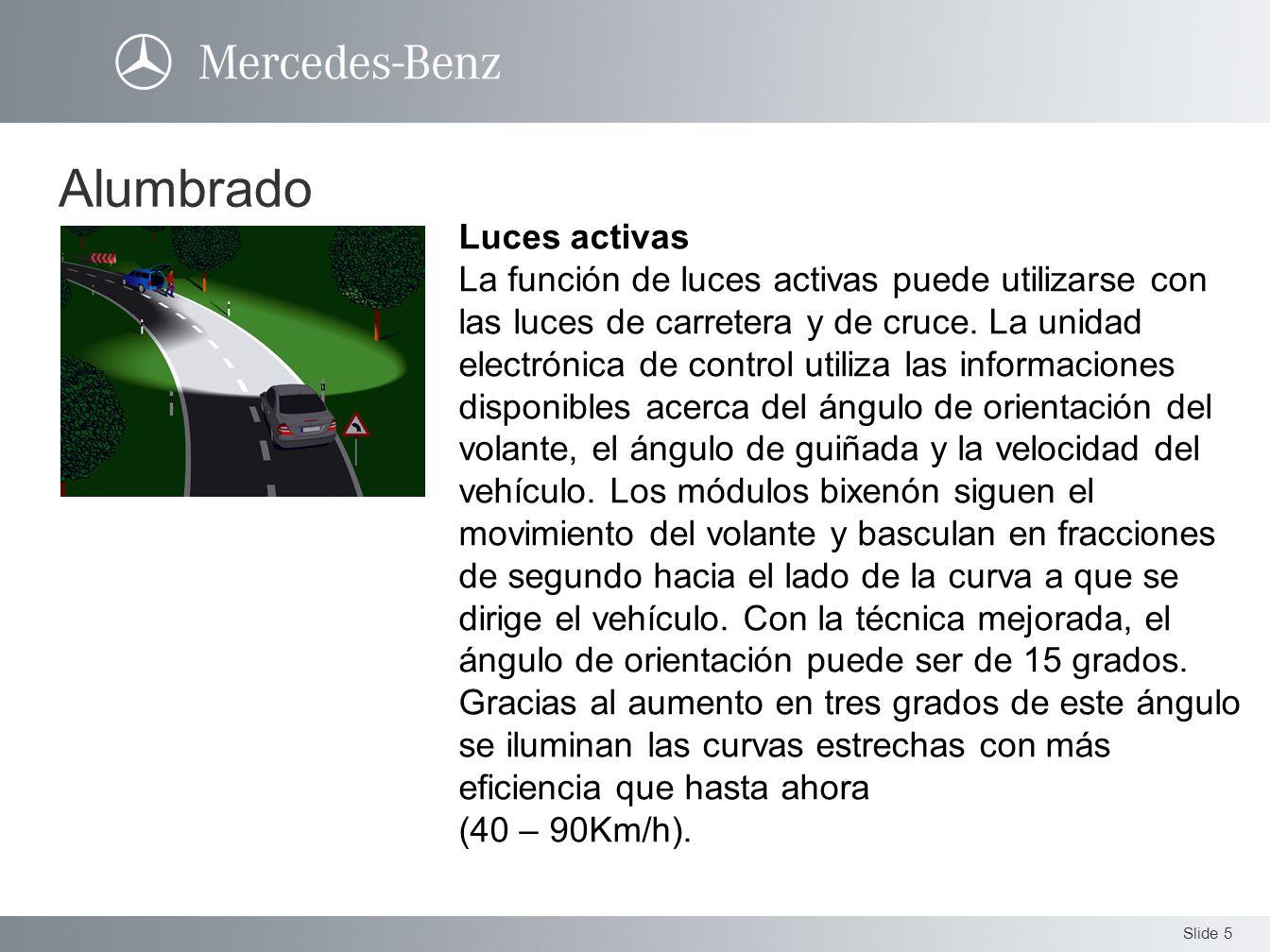 Slide 5 Luces activas La función de luces activas puede utilizarse con las luces de carretera y de cruce. La unidad electrónica de control utiliza las
