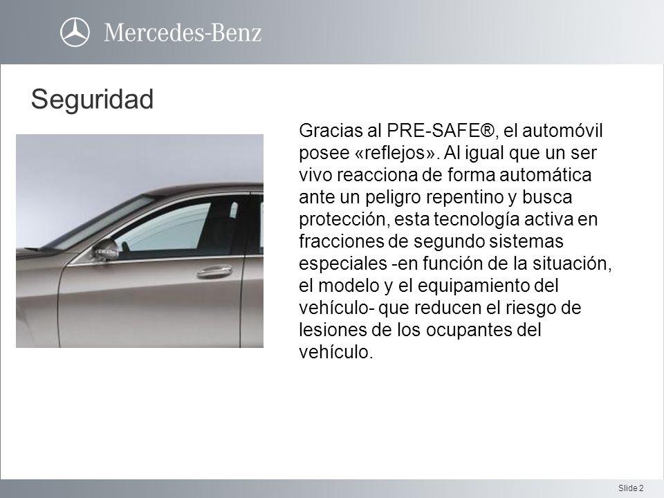 Slide 2 Seguridad Gracias al PRE-SAFE®, el automóvil posee «reflejos». Al igual que un ser vivo reacciona de forma automática ante un peligro repentin
