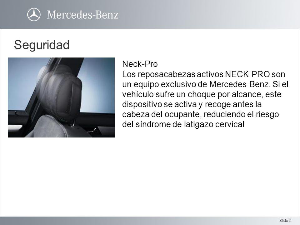 Slide 3 Seguridad Neck-Pro Los reposacabezas activos NECK-PRO son un equipo exclusivo de Mercedes-Benz. Si el vehículo sufre un choque por alcance, es