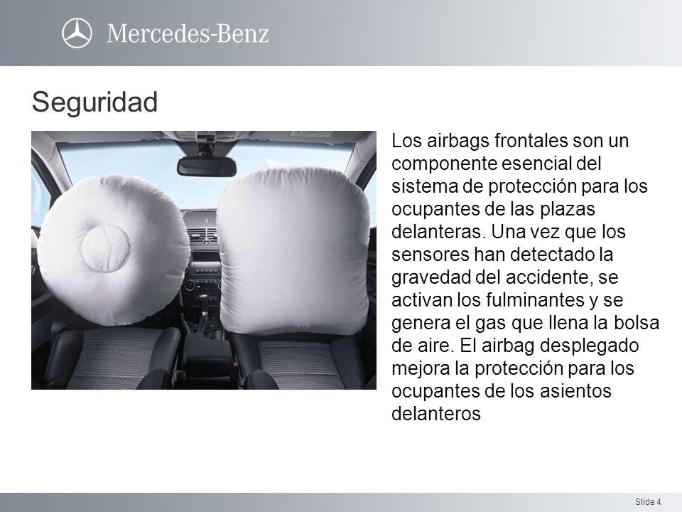 Slide 4 Seguridad Los airbags frontales son un componente esencial del sistema de protección para los ocupantes de las plazas delanteras. Una vez que