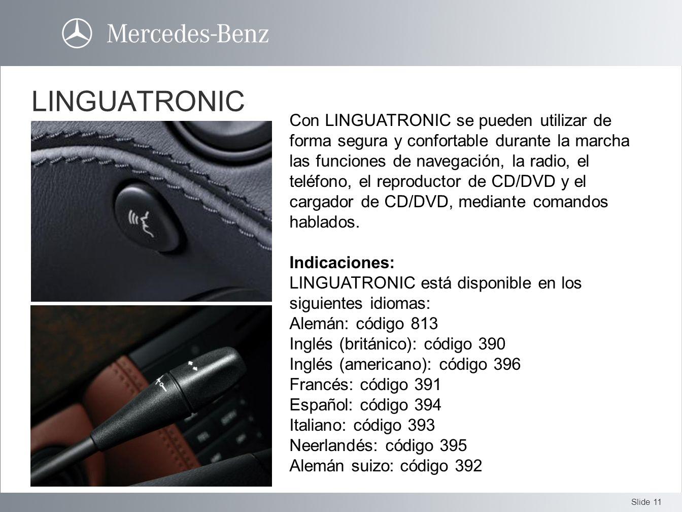 Slide 11 LINGUATRONIC Con LINGUATRONIC se pueden utilizar de forma segura y confortable durante la marcha las funciones de navegación, la radio, el te