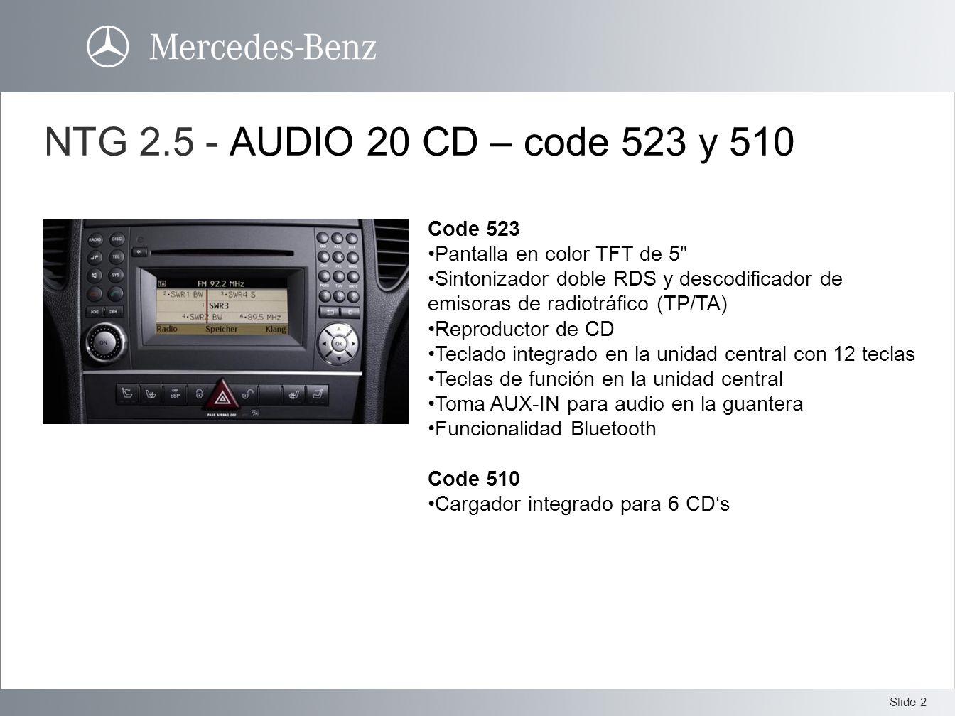 Slide 2 NTG 2.5 - AUDIO 20 CD – code 523 y 510 Code 523 Pantalla en color TFT de 5