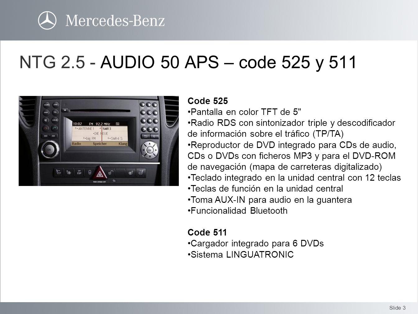 Slide 3 NTG 2.5 - AUDIO 50 APS – code 525 y 511 Code 525 Pantalla en color TFT de 5