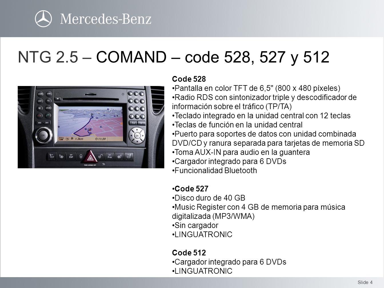 Slide 4 NTG 2.5 – COMAND – code 528, 527 y 512 Code 528 Pantalla en color TFT de 6,5