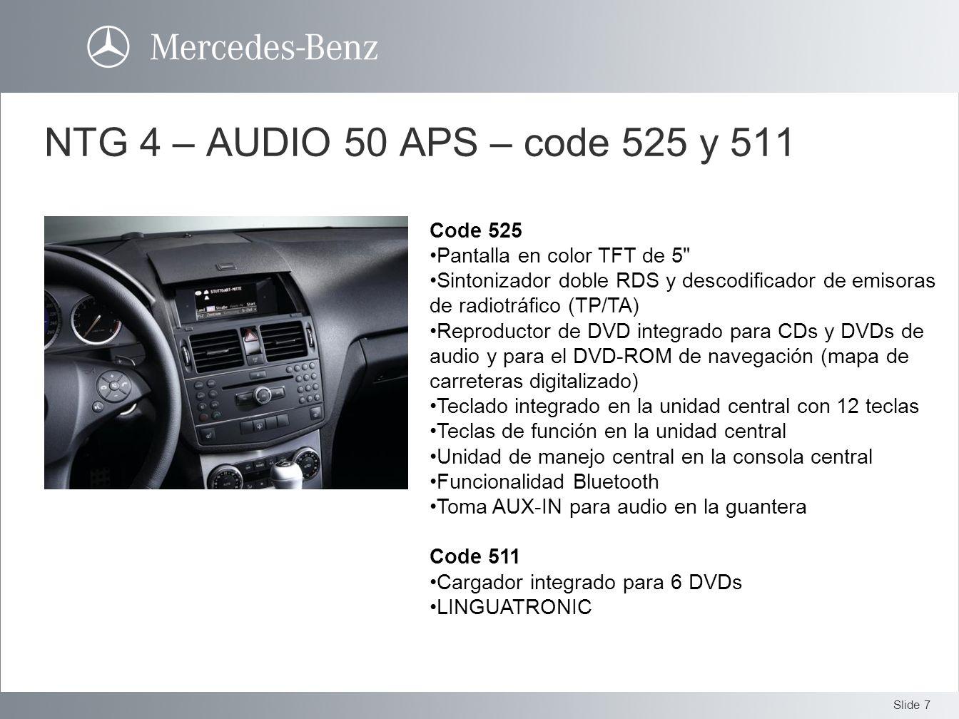 Slide 7 NTG 4 – AUDIO 50 APS – code 525 y 511 Code 525 Pantalla en color TFT de 5
