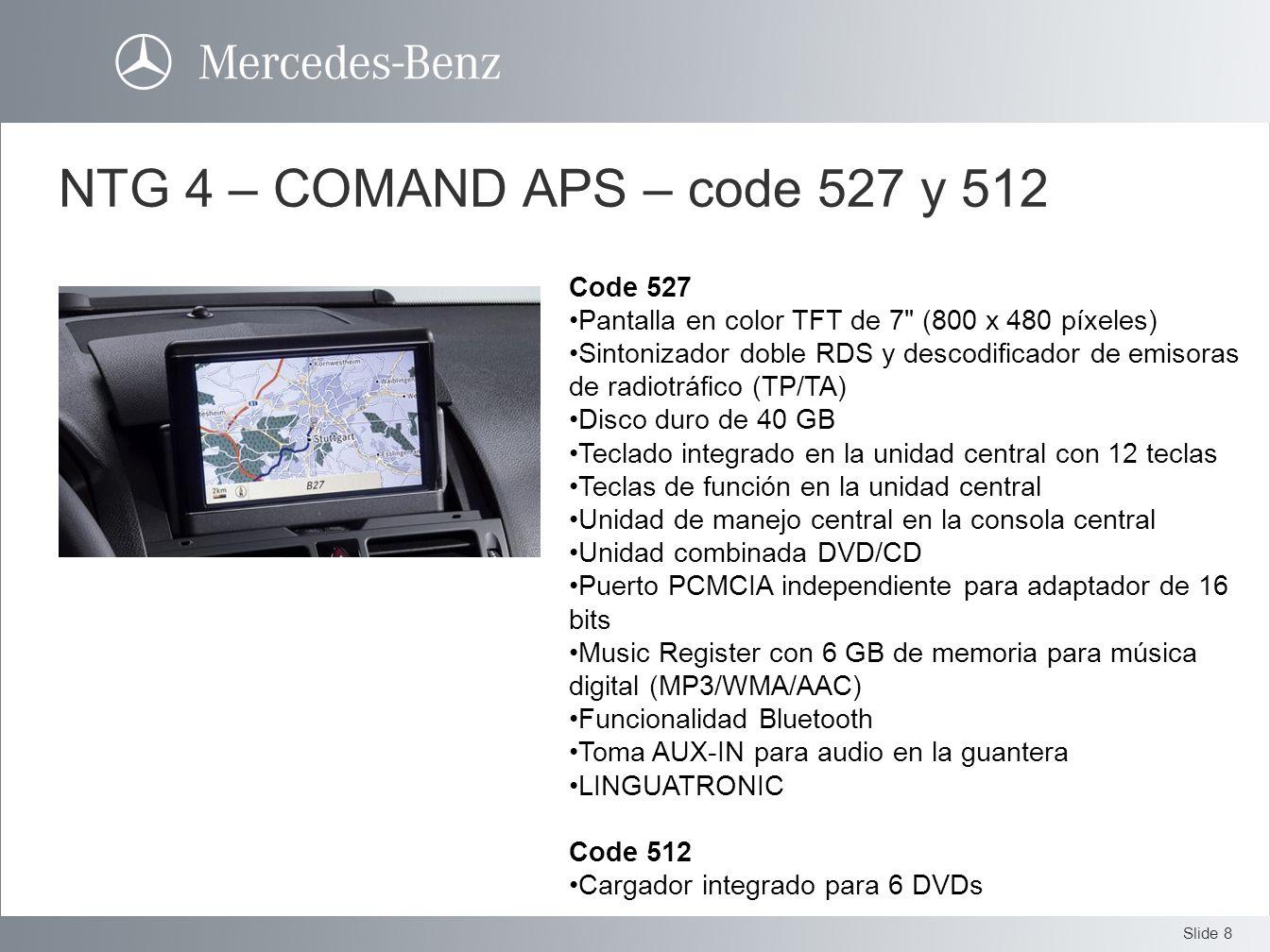 Slide 8 NTG 4 – COMAND APS – code 527 y 512 Code 527 Pantalla en color TFT de 7