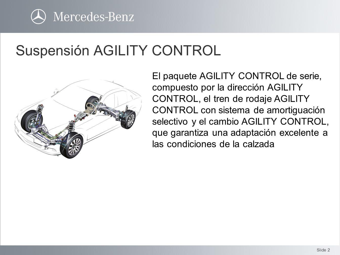 Slide 3 Suspensión DIRECT CONTROL El paquete AGILITY CONTROL de serie, compuesto por la dirección AGILITY CONTROL, el tren de rodaje AGILITY CONTROL con sistema de amortiguación selectivo y el cambio AGILITY CONTROL, que garantiza una adaptación excelente a las condiciones de la calzada
