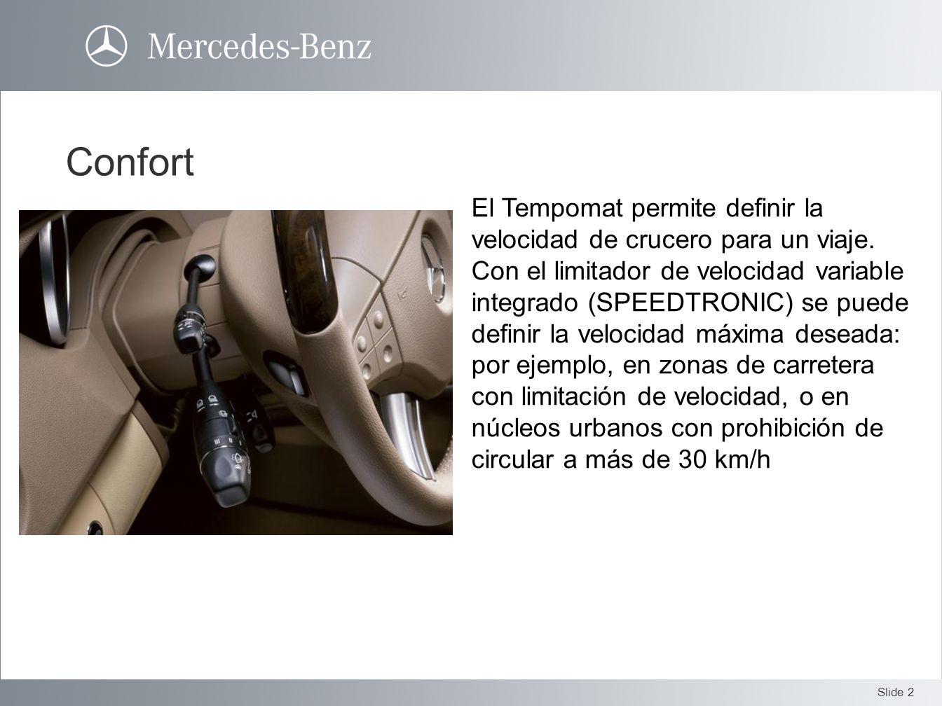 Slide 2 El Tempomat permite definir la velocidad de crucero para un viaje. Con el limitador de velocidad variable integrado (SPEEDTRONIC) se puede def
