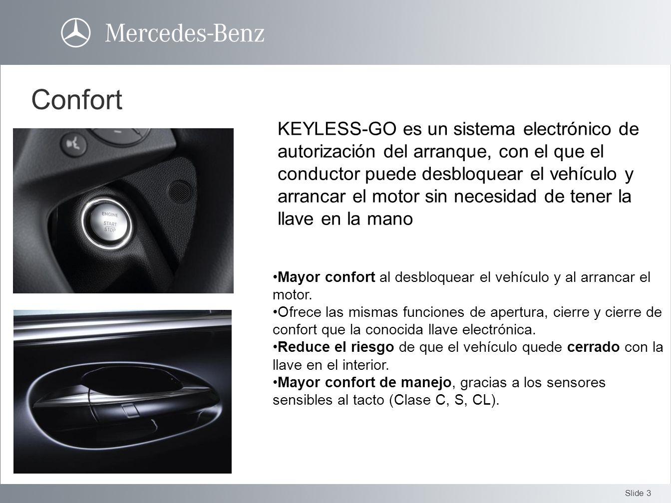 Slide 3 Confort KEYLESS-GO es un sistema electrónico de autorización del arranque, con el que el conductor puede desbloquear el vehículo y arrancar el