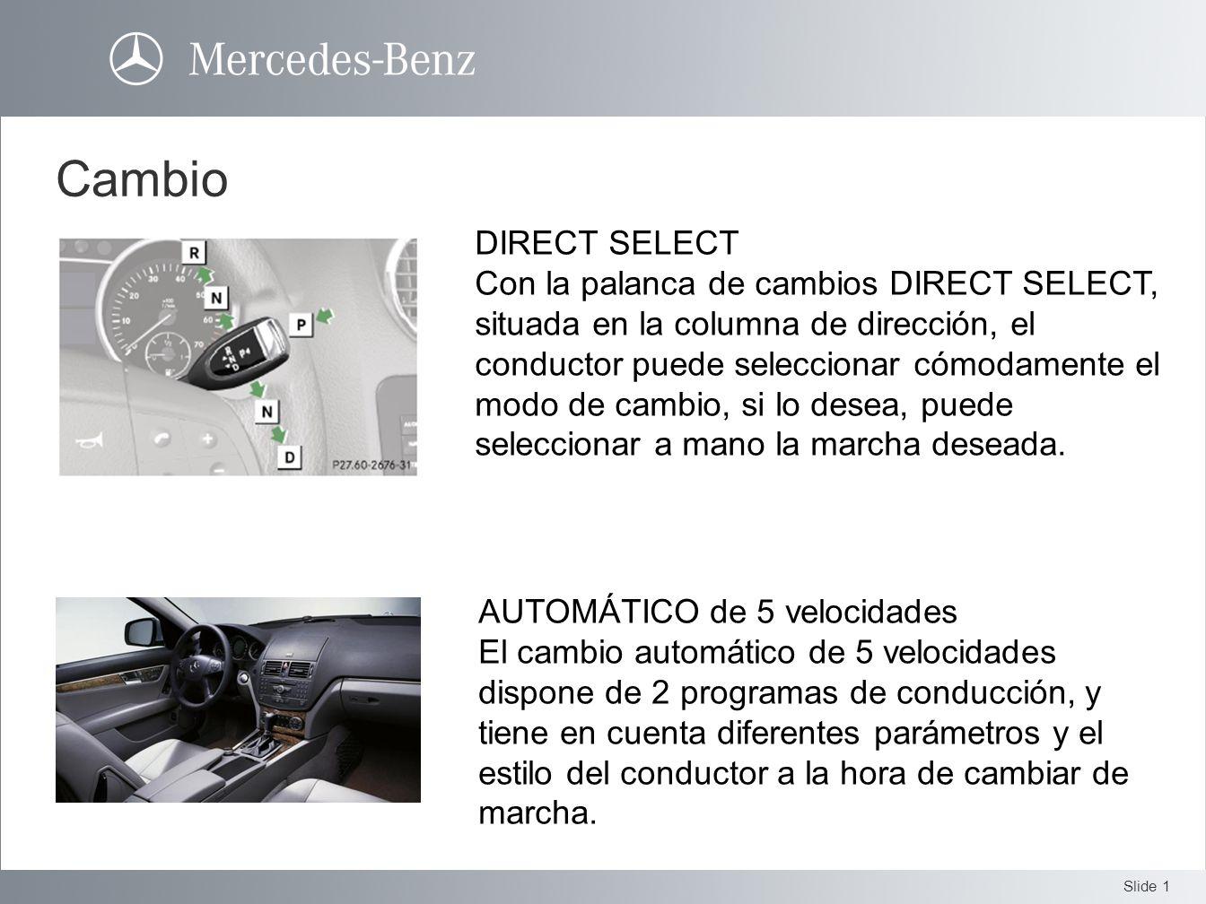 Slide 1 Cambio DIRECT SELECT Con la palanca de cambios DIRECT SELECT, situada en la columna de dirección, el conductor puede seleccionar cómodamente e
