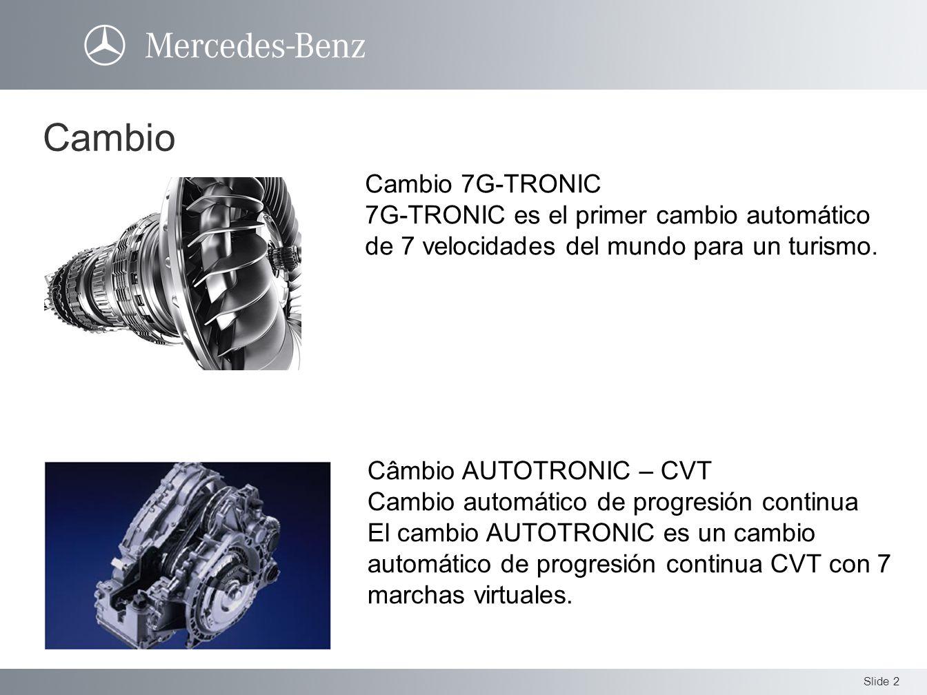 Slide 2 Cambio Cambio 7G-TRONIC 7G-TRONIC es el primer cambio automático de 7 velocidades del mundo para un turismo. Câmbio AUTOTRONIC – CVT Cambio au