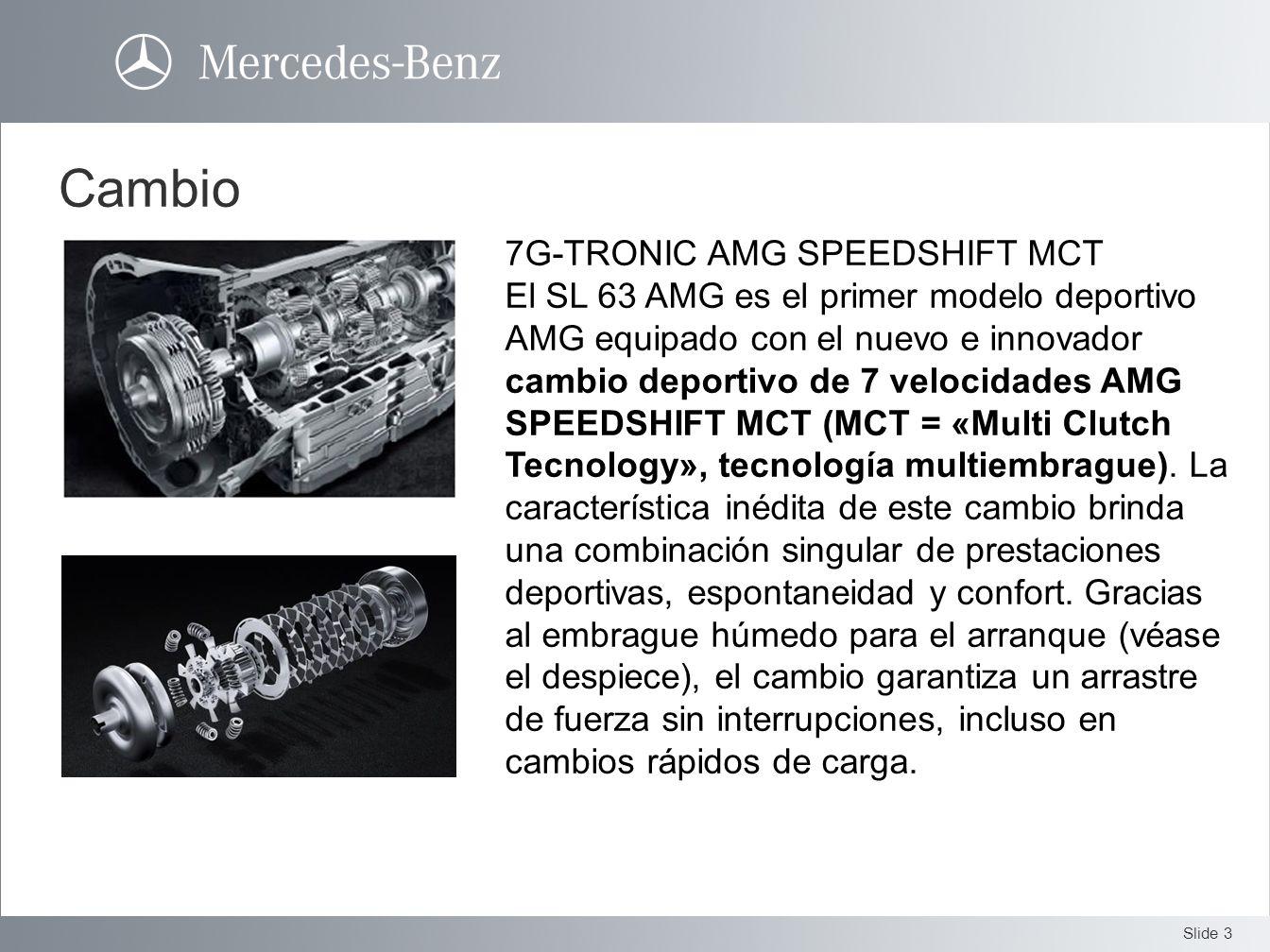Slide 3 Cambio 7G-TRONIC AMG SPEEDSHIFT MCT El SL 63 AMG es el primer modelo deportivo AMG equipado con el nuevo e innovador cambio deportivo de 7 vel