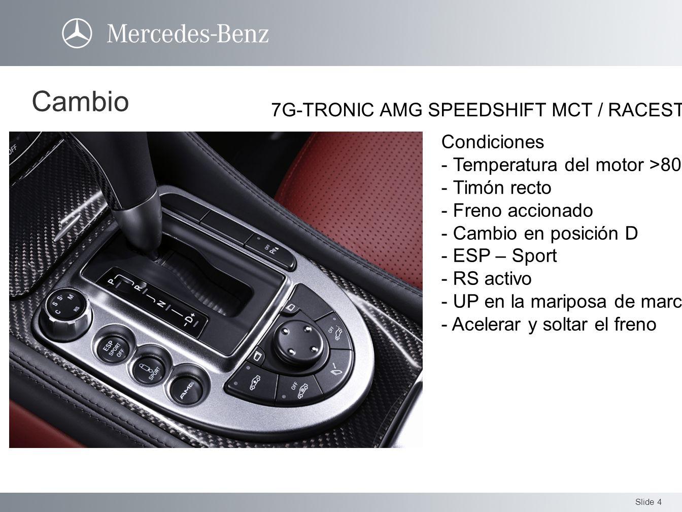 Slide 4 7G-TRONIC AMG SPEEDSHIFT MCT / RACESTART Cambio Condiciones - Temperatura del motor >80° - Timón recto - Freno accionado - Cambio en posición