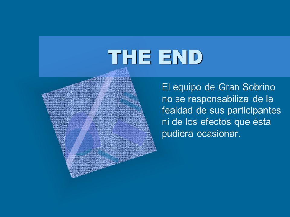 THE END El equipo de Gran Sobrino no se responsabiliza de la fealdad de sus participantes ni de los efectos que ésta pudiera ocasionar. Para introduci