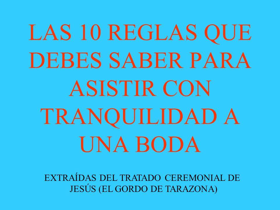 LAS 10 REGLAS QUE DEBES SABER PARA ASISTIR CON TRANQUILIDAD A UNA BODA EXTRAÍDAS DEL TRATADO CEREMONIAL DE JESÚS (EL GORDO DE TARAZONA)