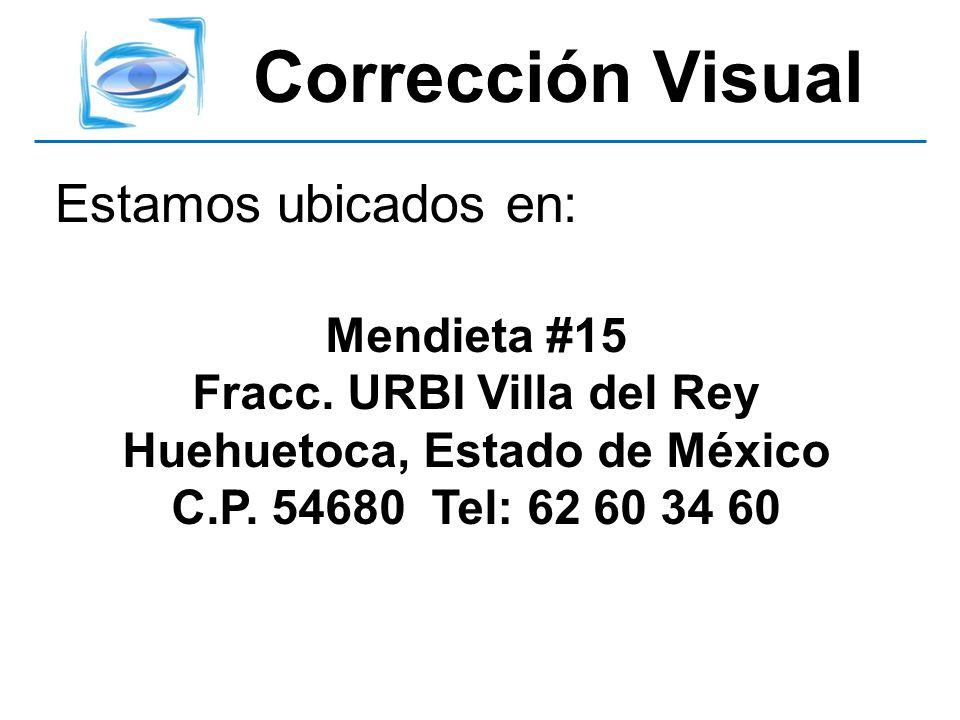 Estamos ubicados en: Mendieta #15 Fracc. URBI Villa del Rey Huehuetoca, Estado de México C.P. 54680 Tel: 62 60 34 60