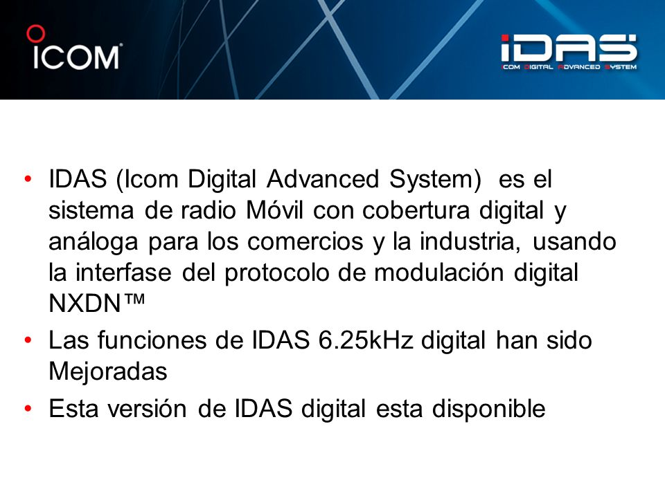 IDAS (Icom Digital Advanced System) es el sistema de radio Móvil con cobertura digital y análoga para los comercios y la industria, usando la interfas
