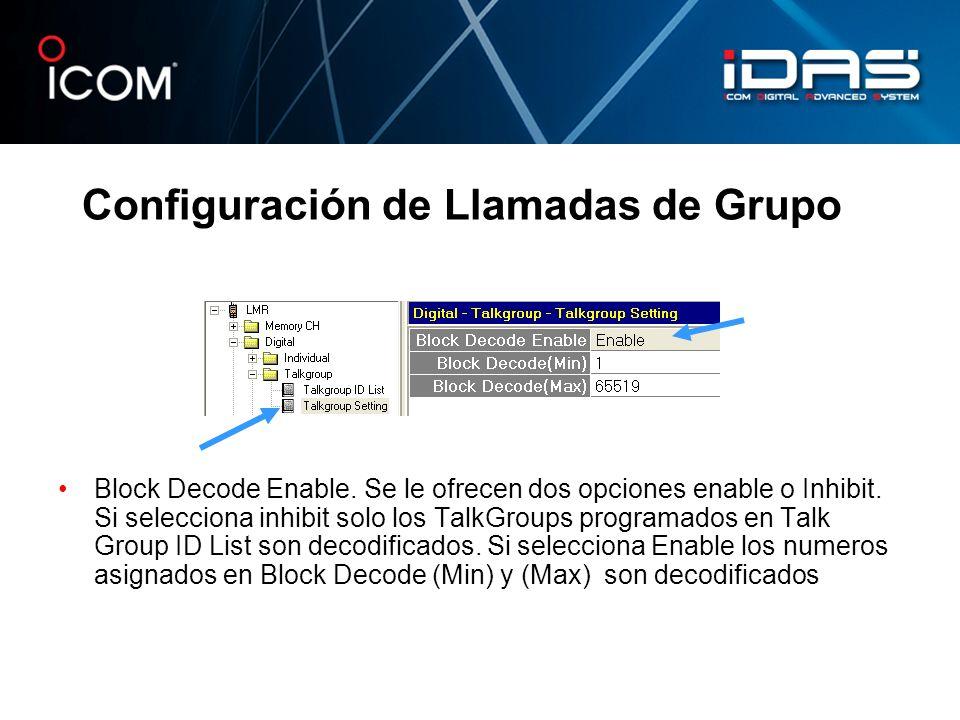 Configuración de Llamadas de Grupo Block Decode Enable. Se le ofrecen dos opciones enable o Inhibit. Si selecciona inhibit solo los TalkGroups program