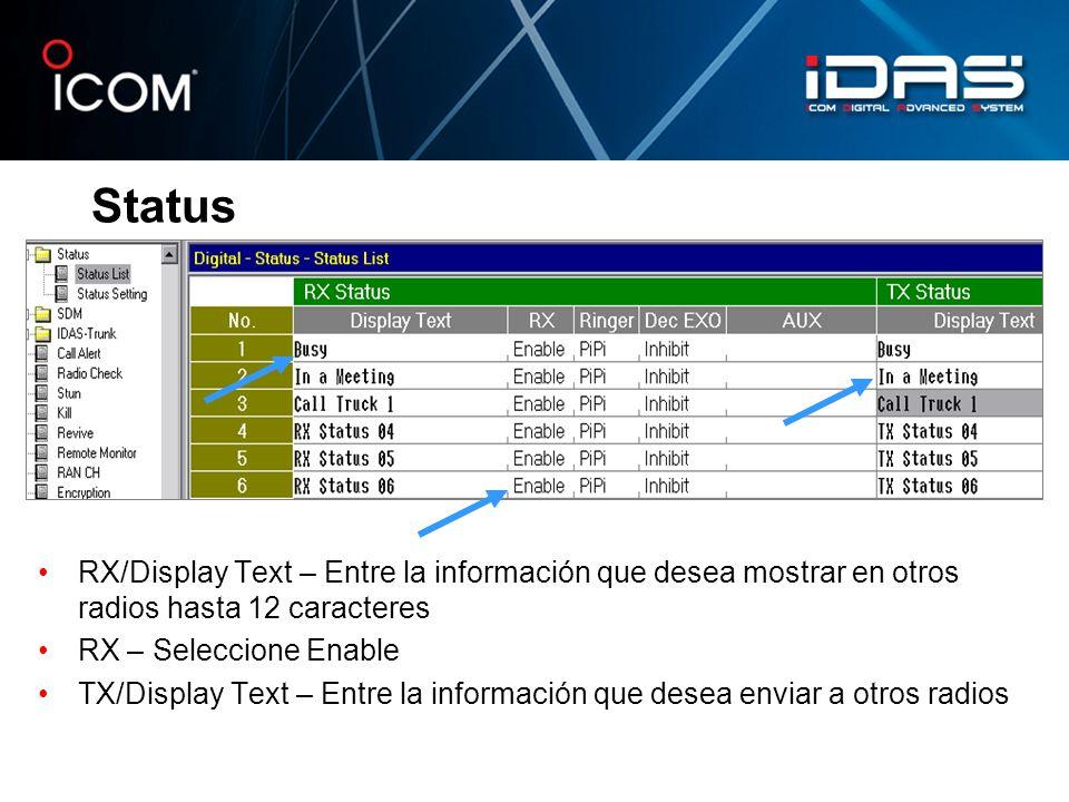 Status RX/Display Text – Entre la información que desea mostrar en otros radios hasta 12 caracteres RX – Seleccione Enable TX/Display Text – Entre la