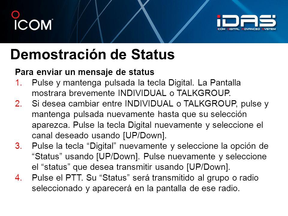 Demostración de Status Para enviar un mensaje de status 1.Pulse y mantenga pulsada la tecla Digital. La Pantalla mostrara brevemente INDIVIDUAL o TALK