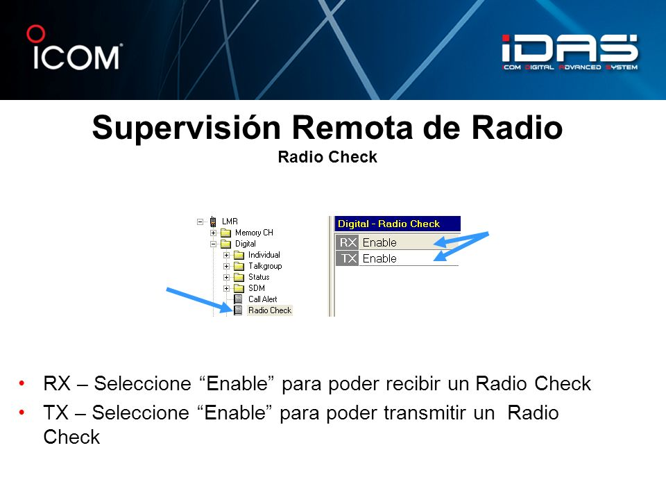 Supervisión Remota de Radio Radio Check RX – Seleccione Enable para poder recibir un Radio Check TX – Seleccione Enable para poder transmitir un Radio