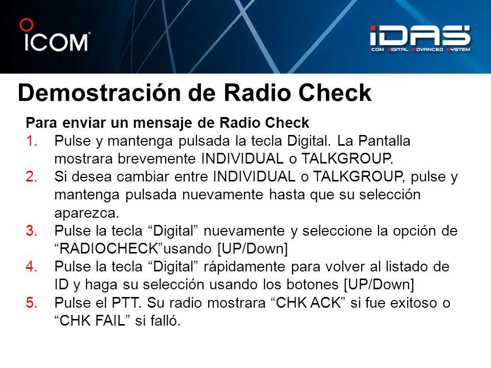 Demostración de Radio Check Para enviar un mensaje de Radio Check 1.Pulse y mantenga pulsada la tecla Digital. La Pantalla mostrara brevemente INDIVID