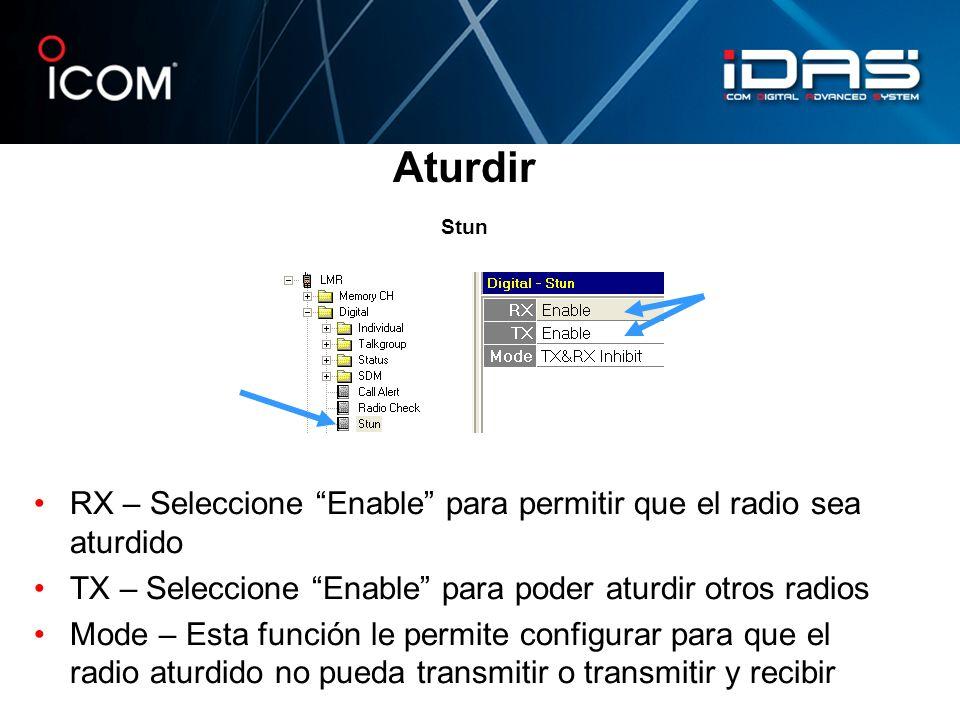 Aturdir Stun RX – Seleccione Enable para permitir que el radio sea aturdido TX – Seleccione Enable para poder aturdir otros radios Mode – Esta función
