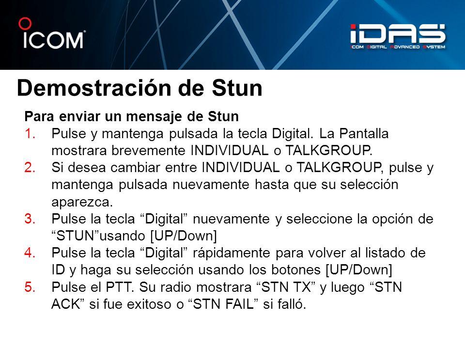 Demostración de Stun Para enviar un mensaje de Stun 1.Pulse y mantenga pulsada la tecla Digital. La Pantalla mostrara brevemente INDIVIDUAL o TALKGROU