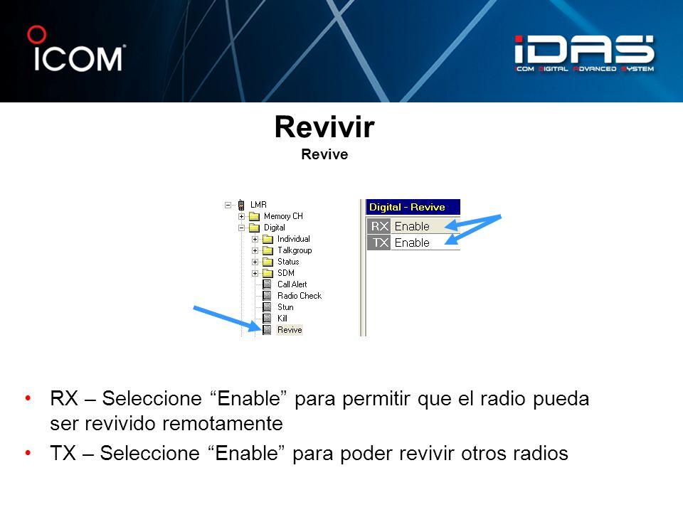 Revivir Revive RX – Seleccione Enable para permitir que el radio pueda ser revivido remotamente TX – Seleccione Enable para poder revivir otros radios