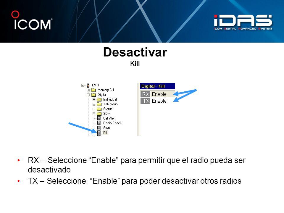 Desactivar Kill RX – Seleccione Enable para permitir que el radio pueda ser desactivado TX – Seleccione Enable para poder desactivar otros radios