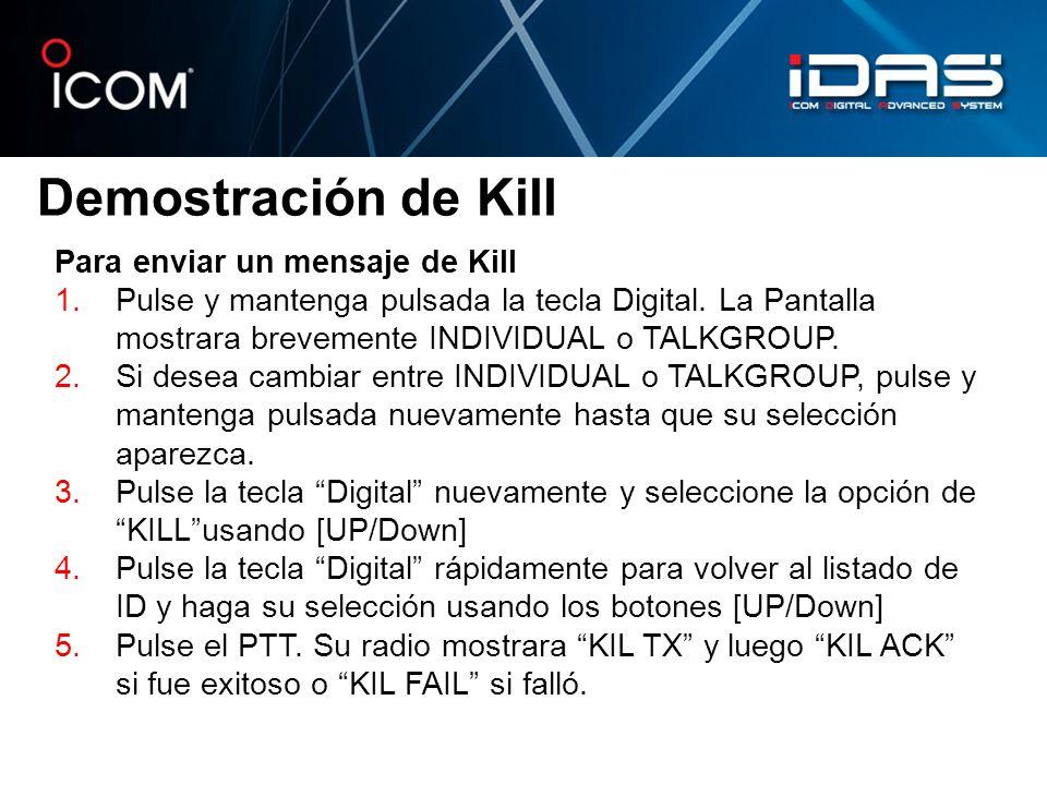 Demostración de Kill Para enviar un mensaje de Kill 1.Pulse y mantenga pulsada la tecla Digital. La Pantalla mostrara brevemente INDIVIDUAL o TALKGROU