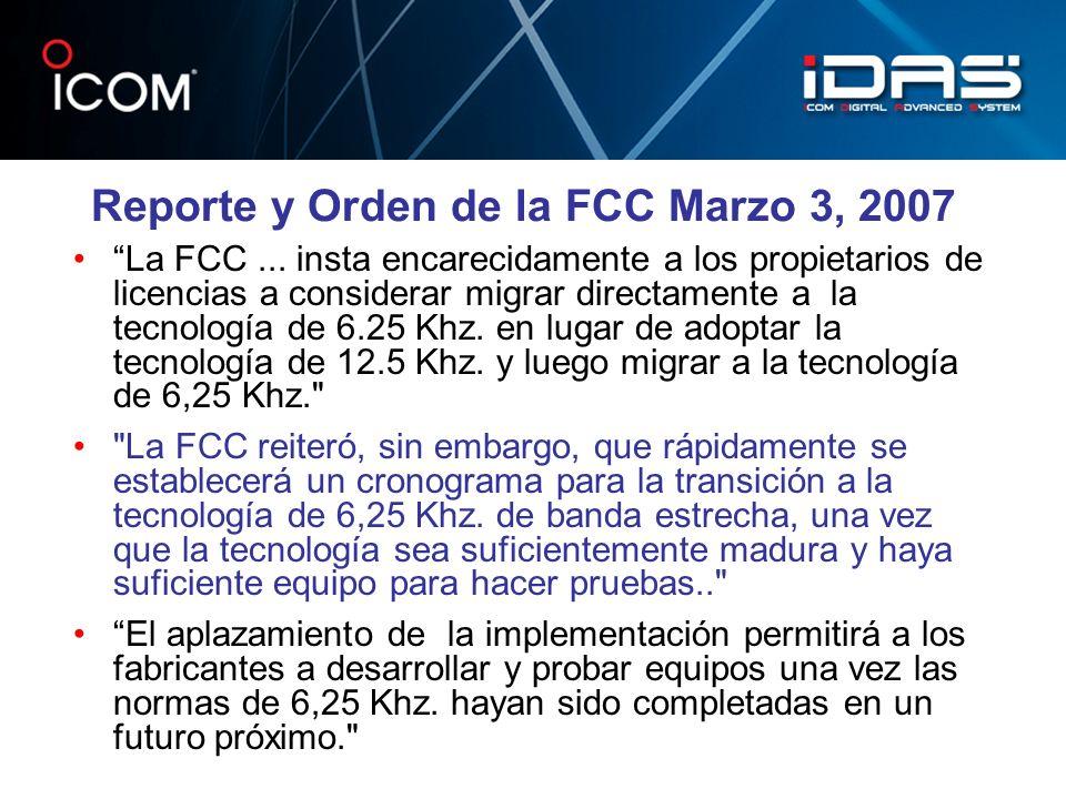 Reporte y Orden de la FCC Marzo 3, 2007 La FCC... insta encarecidamente a los propietarios de licencias a considerar migrar directamente a la tecnolog
