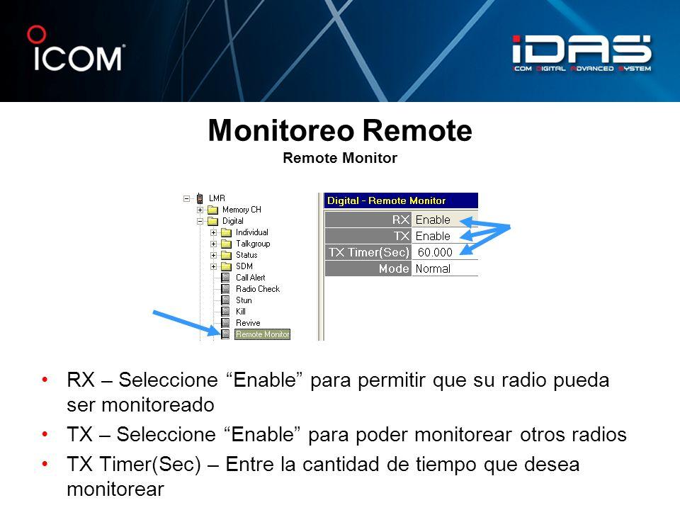 Monitoreo Remote Remote Monitor RX – Seleccione Enable para permitir que su radio pueda ser monitoreado TX – Seleccione Enable para poder monitorear o