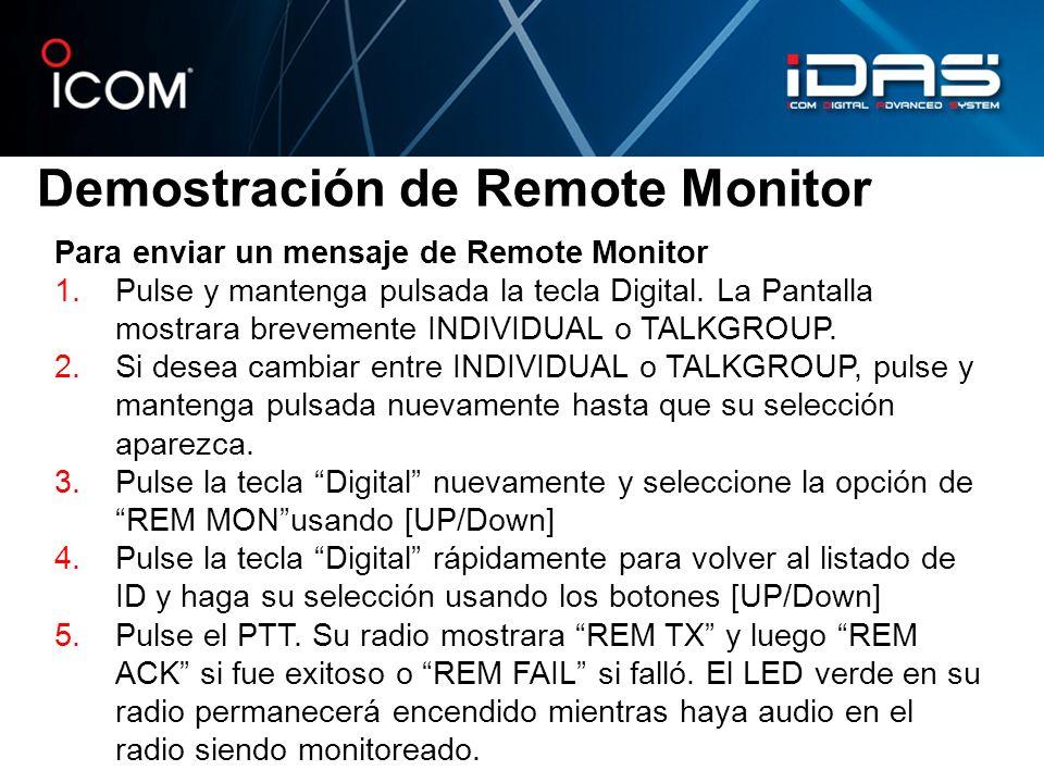 Demostración de Remote Monitor Para enviar un mensaje de Remote Monitor 1.Pulse y mantenga pulsada la tecla Digital. La Pantalla mostrara brevemente I