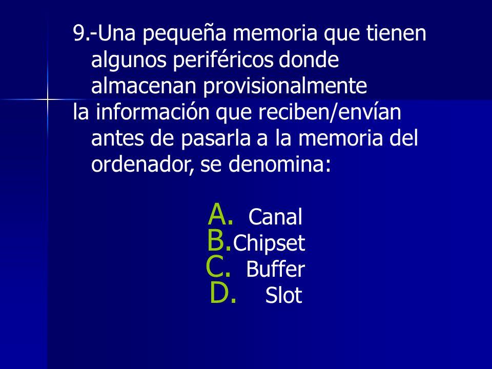 9.-Una pequeña memoria que tienen algunos periféricos donde almacenan provisionalmente la información que reciben/envían antes de pasarla a la memoria del ordenador, se denomina: A.
