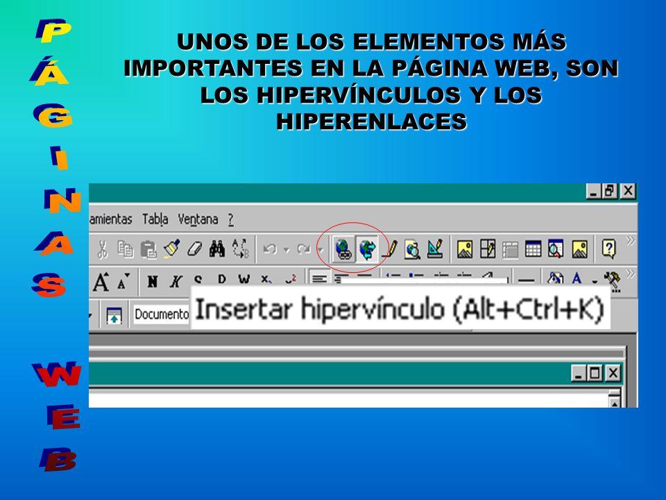 UNOS DE LOS ELEMENTOS MÁS IMPORTANTES EN LA PÁGINA WEB, SON LOS HIPERVÍNCULOS Y LOS HIPERENLACES