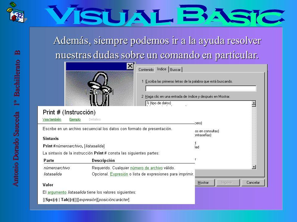 Antonio Dorado Sauceda 1º Bachillerato B La versión 6.0 de Visual Basic, sugiere de una manera automática el comando o evento más recomendado para la