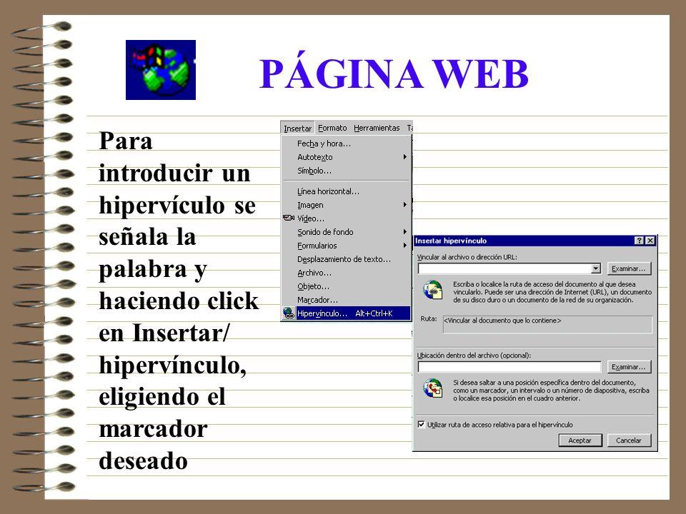 PÁGINA WEB Para introducir un hipervículo se señala la palabra y haciendo click en Insertar/ hipervínculo, eligiendo el marcador deseado