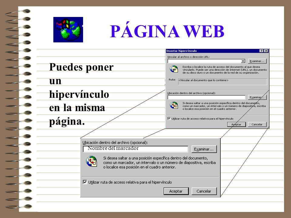 PÁGINA WEB Puedes poner un hipervínculo en la misma página. Nombre del marcador