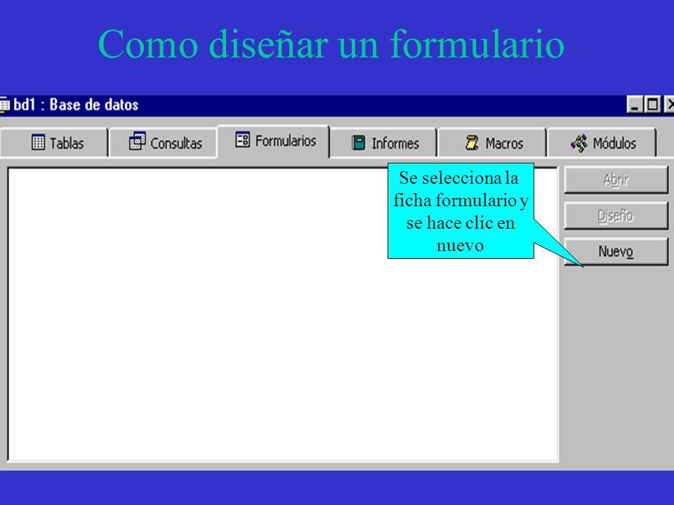 Como diseñar un formulario Se selecciona la ficha formulario y se hace clic en nuevo