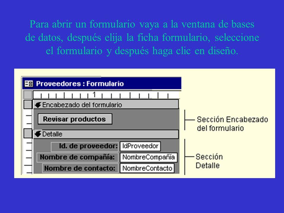 Para abrir un formulario vaya a la ventana de bases de datos, después elija la ficha formulario, seleccione el formulario y después haga clic en diseño.