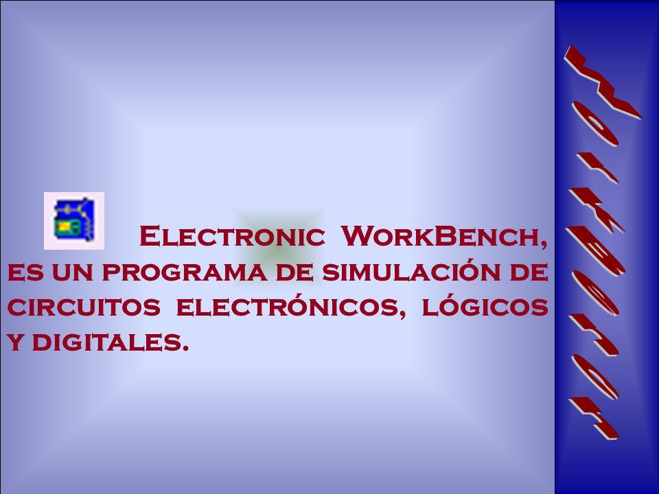 Electronic WorkBench, es un programa de simulación de circuitos electrónicos, lógicos y digitales.