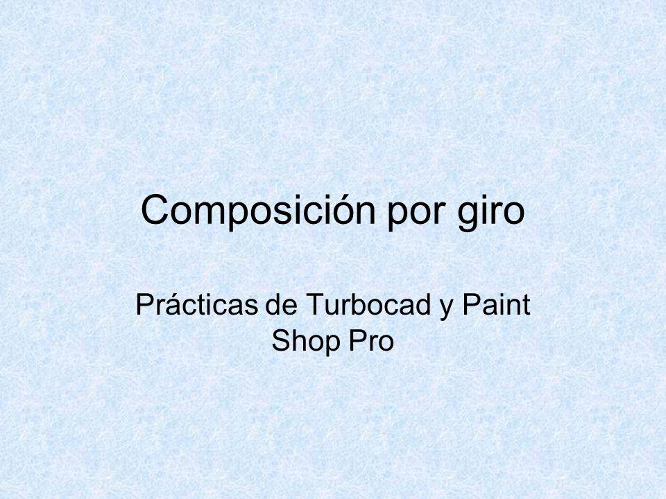 Composición por giro Prácticas de Turbocad y Paint Shop Pro
