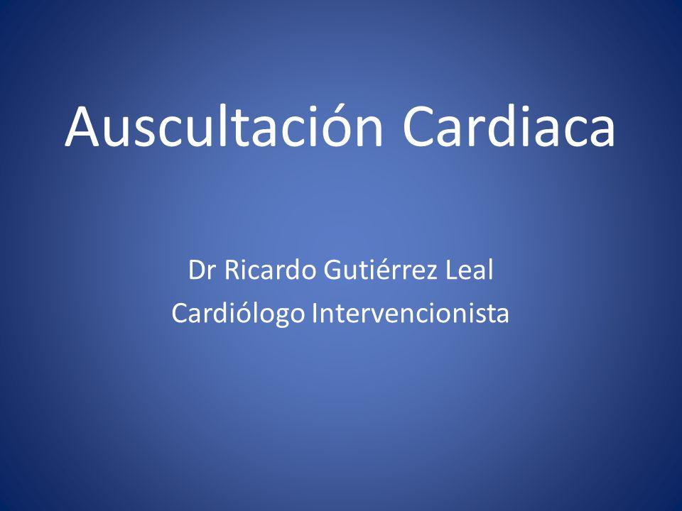 Auscultación Cardiaca Dr Ricardo Gutiérrez Leal Cardiólogo Intervencionista