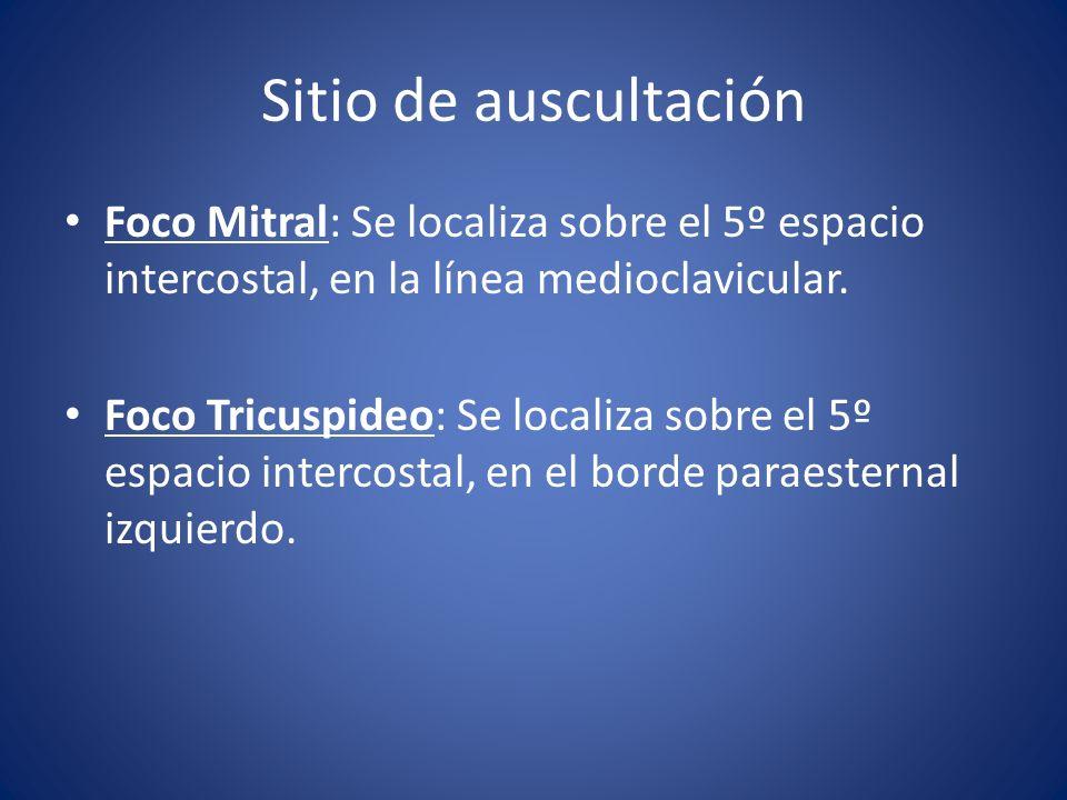 Sitio de auscultación Foco Mitral: Se localiza sobre el 5º espacio intercostal, en la línea medioclavicular. Foco Tricuspideo: Se localiza sobre el 5º