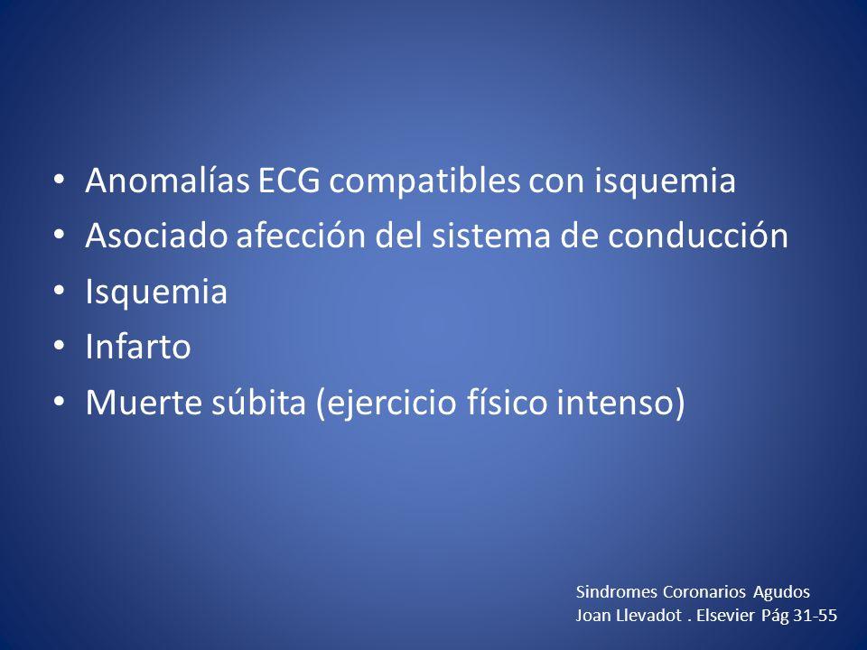 Anomalías ECG compatibles con isquemia Asociado afección del sistema de conducción Isquemia Infarto Muerte súbita (ejercicio físico intenso) Sindromes