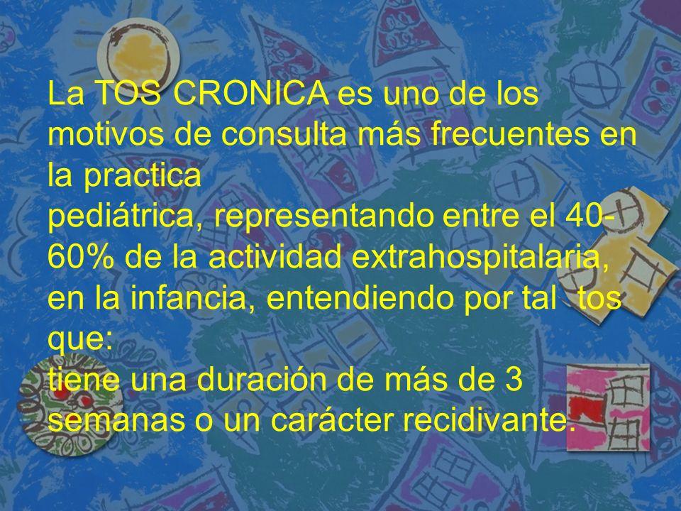 La TOS CRONICA es uno de los motivos de consulta más frecuentes en la practica pediátrica, representando entre el 40- 60% de la actividad extrahospitalaria, en la infancia, entendiendo por tal tos que: tiene una duración de más de 3 semanas o un carácter recidivante.
