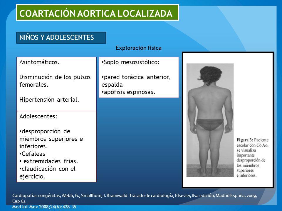 COARTACIÓN AORTICA LOCALIZADA NIÑOS Y ADOLESCENTES Asintomáticos. Disminución de los pulsos femorales. Hipertensión arterial. Adolescentes: desproporc