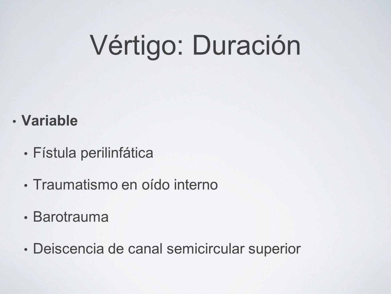 Vértigo: Duración Variable Fístula perilinfática Traumatismo en oído interno Barotrauma Deiscencia de canal semicircular superior